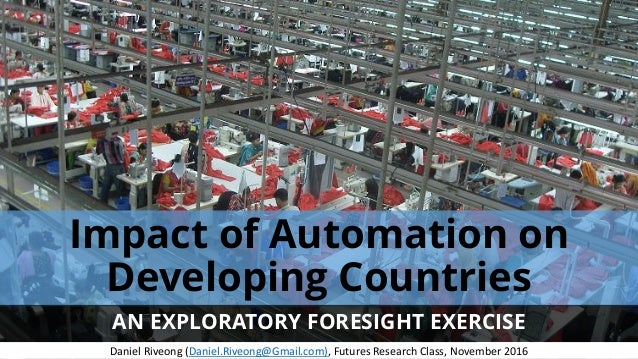 Impact of Automation on Developing Countries AN EXPLORATORY FORESIGHT EXERCISE DanielRiveong(Daniel.Riveong@Gmail.com),...