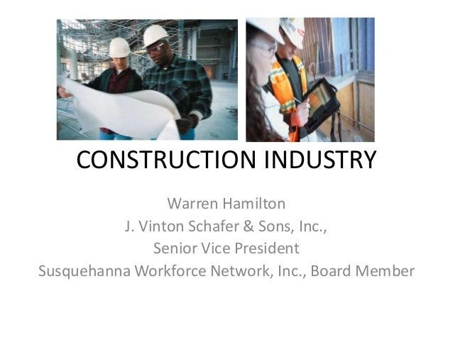 CONSTRUCTION INDUSTRY                 Warren Hamilton          J. Vinton Schafer & Sons, Inc.,               Senior Vice P...