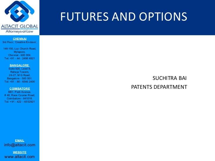 FUTURES AND OPTIONS <ul><ul><ul><ul><ul><li>SUCHITRA BAI </li></ul></ul></ul></ul></ul><ul><ul><ul><ul><ul><li>PATENTS DEP...