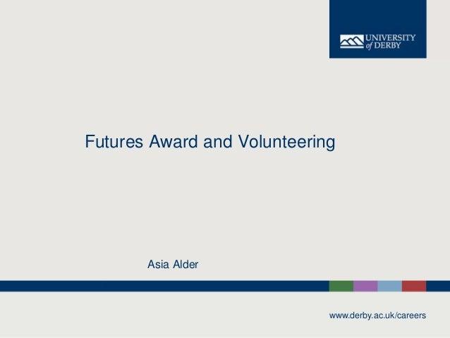 Futures Award and Volunteering Asia Alder www.derby.ac.uk/careers
