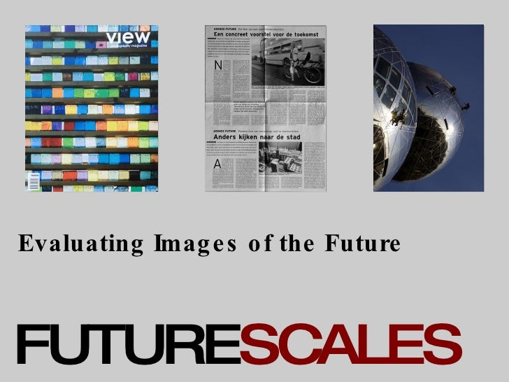 Evaluating Images of the Future FUTURE SCALES