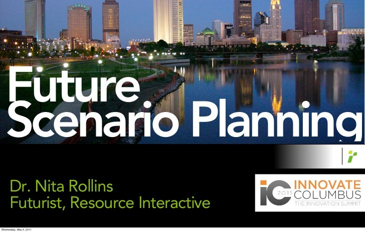 Future   Scenario Planning     Dr. Nita Rollins     Futurist, Resource InteractiveWednesday, May 4, 2011