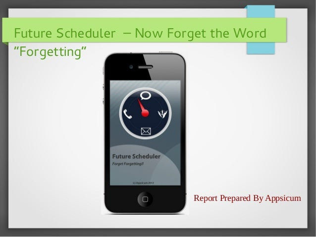 """Future Scheduler – Now Forget the Word """"Forgetting""""  Report Prepared By Appsicum"""