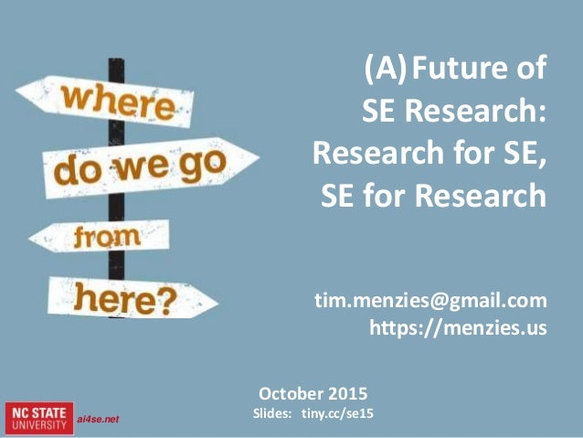 1 slides= tiny.cc/se15 1ai4se.net October 2015 Slides: tiny.cc/se15 (A)Future of SE Research: Research for SE, SE for Rese...
