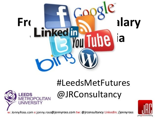 From student to salary with social media by Jonny Ross #LeedsMetFutures @JRConsultancy w: JonnyRoss.com e:jonny.ross@jonny...