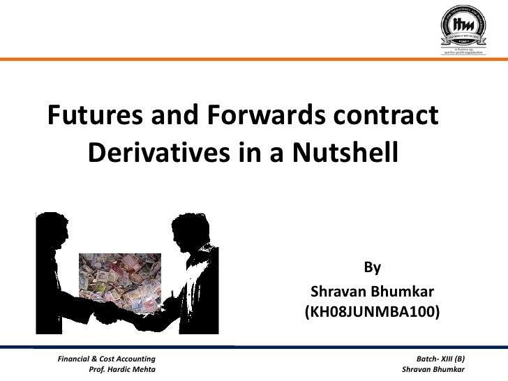 Futures and Forwards contract    Derivatives in a Nutshell                                         By                     ...