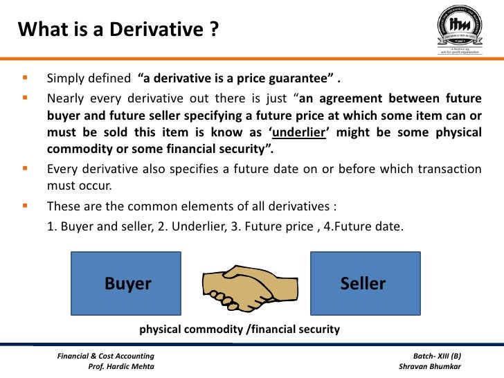 futures contract derivatives Financial derivatives are contracts to buy or sell underlying assets they include options, swaps and futures contracts they are very dangerous.