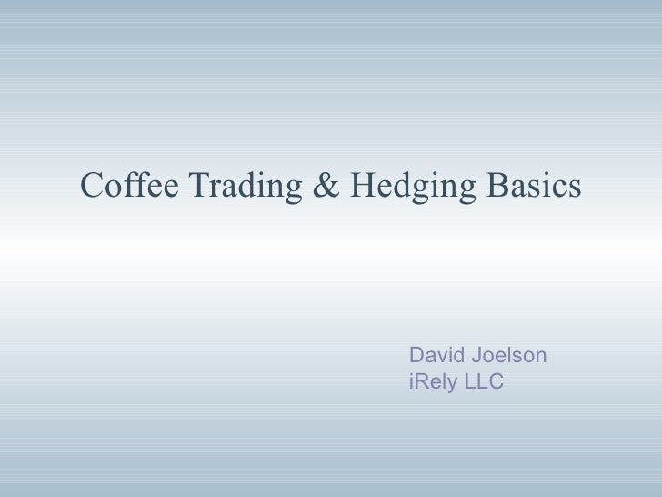 Coffee Trading & Hedging Basics David Joelson iRely LLC