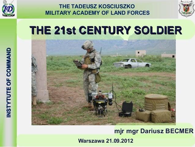 THE TADEUSZ KOSCIUSZKO  MILITARY ACADEMY OF LAND FORCESTHE 21st CENTURY SOLDIER                       mjr mgr Dariusz BECM...