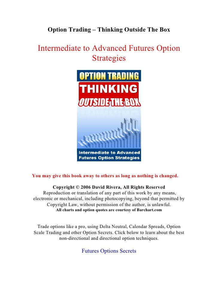 Option Trading – Thinking Outside The Box    Intermediate to Advanced Futures Option                   Strategies     You ...