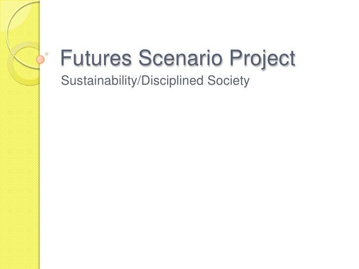 Futures Scenario Project Sustainability/Disciplined Society