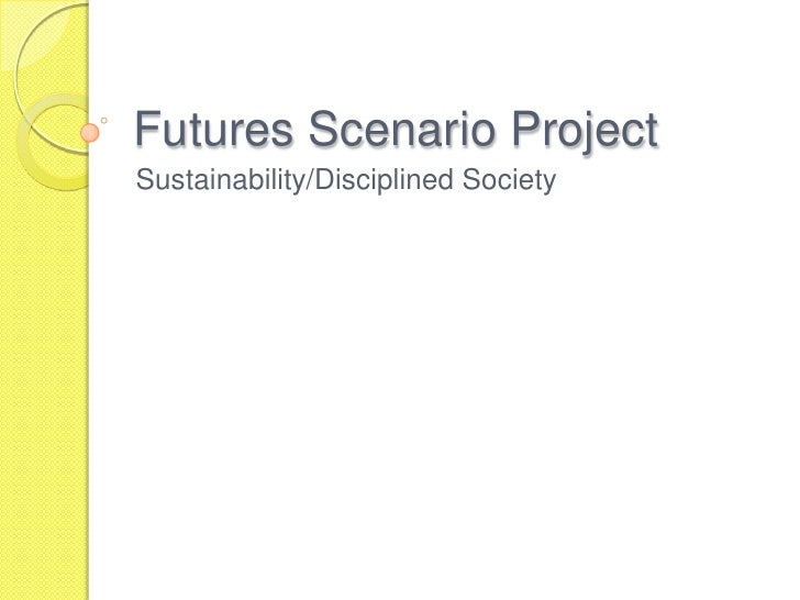 Futures Scenario Project Sustainability/Disciplined Society