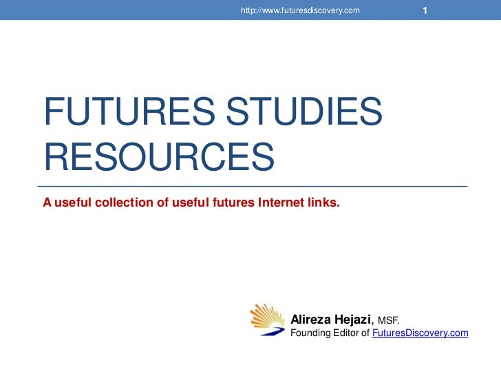 http://www.futuresdiscovery.com         1FUTURES STUDIESRESOURCESA useful collection of useful futures Internet links.    ...