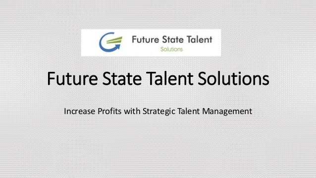 Future State Talent Solutions Increase Profits with Strategic Talent Management