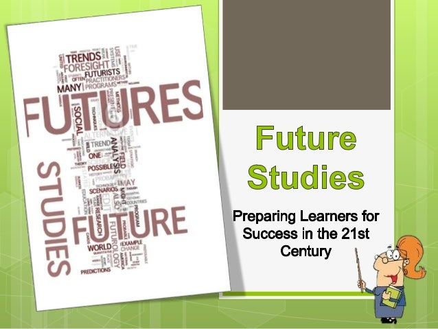 Future studies, also known as futurology or foresight, involves the study of the past and present to make educated guesse...