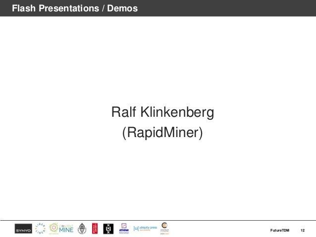 Flash Presentations / Demos Ralf Klinkenberg (RapidMiner) 12FutureTDM