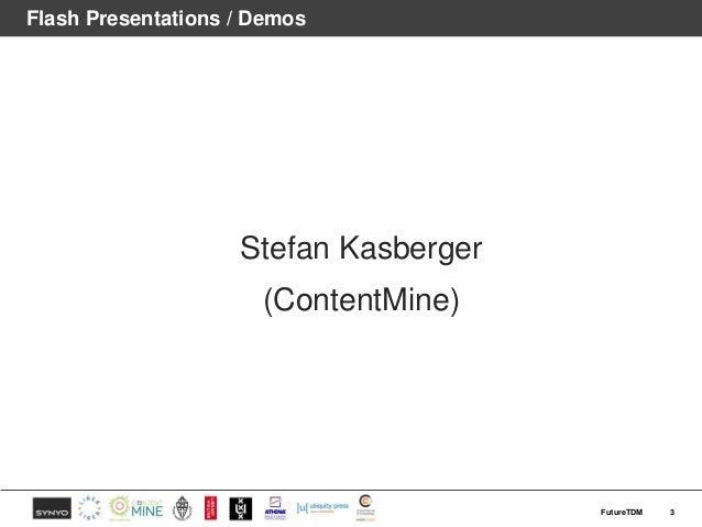 Flash Presentations / Demos Stefan Kasberger (ContentMine) 3FutureTDM