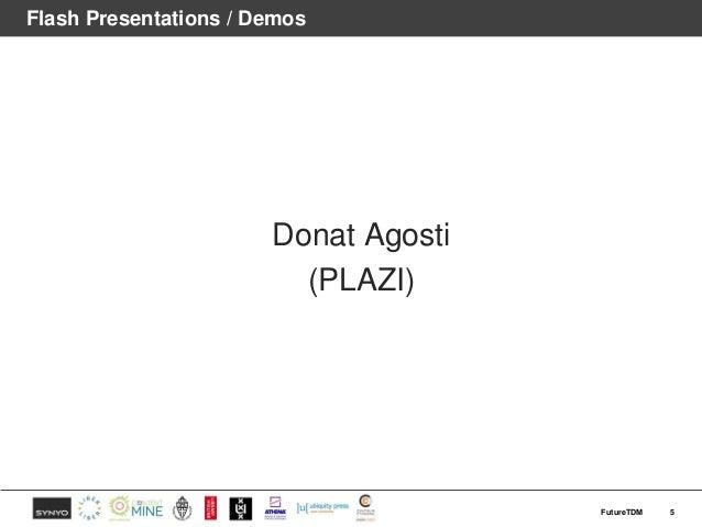Flash Presentations / Demos Donat Agosti (PLAZI) 5FutureTDM