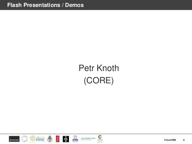 Flash Presentations / Demos Petr Knoth (CORE) 8FutureTDM