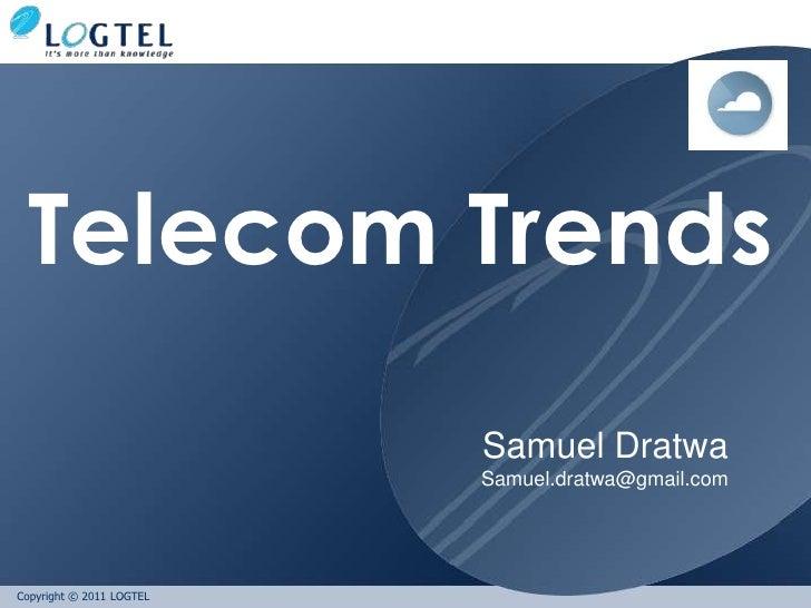 Telecom Trends                          Samuel Dratwa                          Samuel.dratwa@gmail.comCopyright © 2011 LOG...