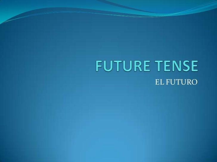 FUTURE TENSE<br />EL FUTURO <br />
