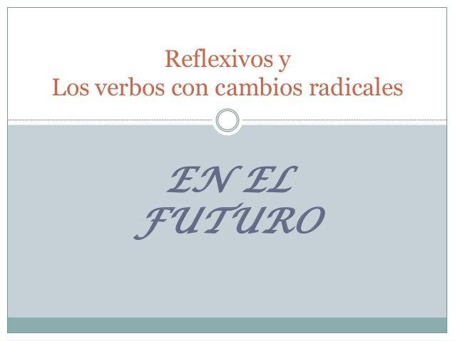 Reflexivos yLos verbos con cambios radicales        EN EL       FUTURO