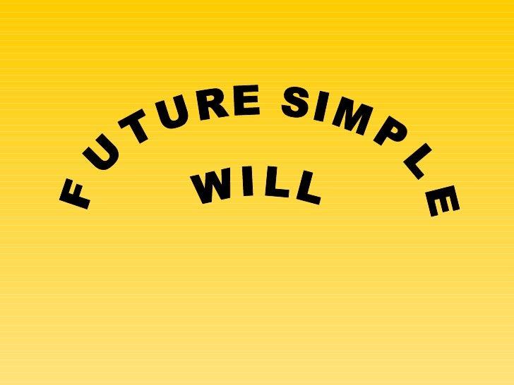 FUTURE SIMPLE W I L L