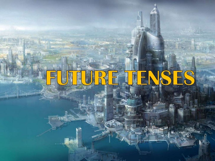 FUTURE              BE GOING SIMPLE  FUTURE      PRESENTCONTINUOUS     SIMPLE FUTURE        PRESENT PERFECT     CONTINUOUS