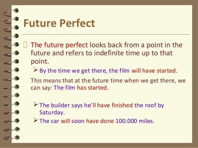 Future Perfect The future perfect looks back from a point in the future and refers to indefinite time up to that point. B...