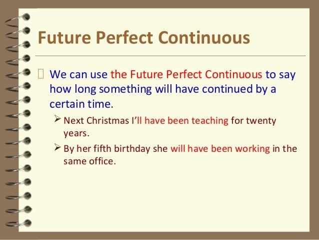 Future Perfect Continuous We can use the Future Perfect Continuous to say how long something will have continued by a cert...