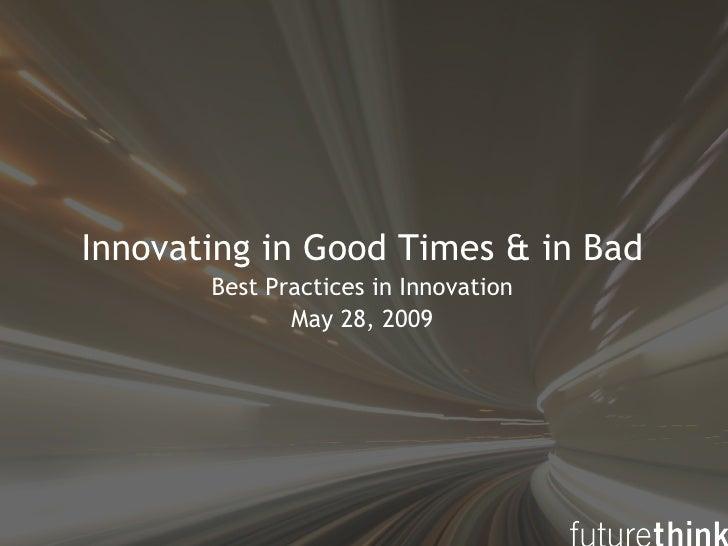 <ul><li>Innovating in Good Times & in Bad </li></ul><ul><li>Best Practices in Innovation </li></ul><ul><li>May 28, 2009 </...