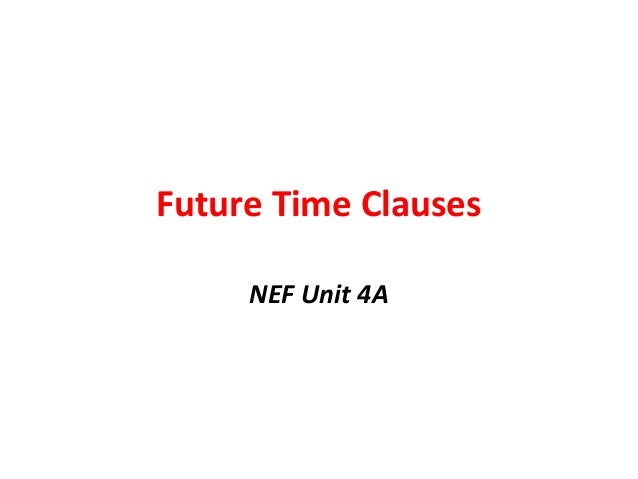 Future Time Clauses NEF Unit 4A