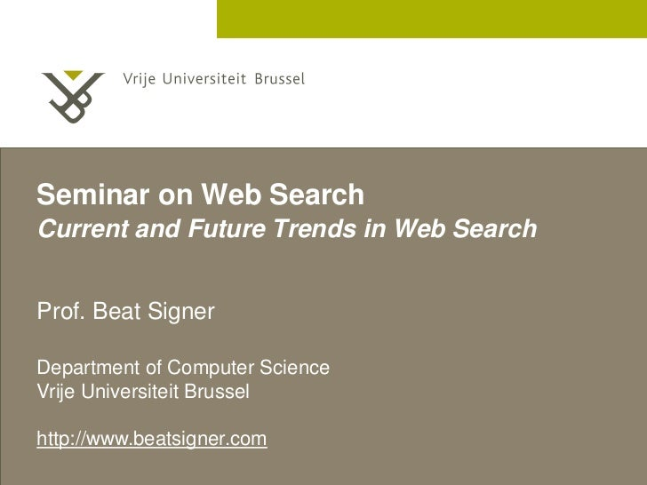 Seminar on Web SearchCurrent and Future Trends in Web SearchProf. Beat SignerDepartment of Computer ScienceVrije Universit...