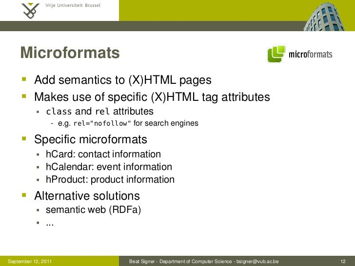 Microformats      Add semantics to (X)HTML pages      Makes use of specific (X)HTML tag attributes              class a...