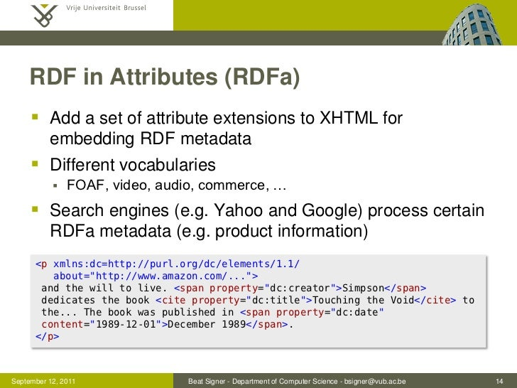 RDF in Attributes (RDFa)      Add a set of attribute extensions to XHTML for          embedding RDF metadata      Differ...