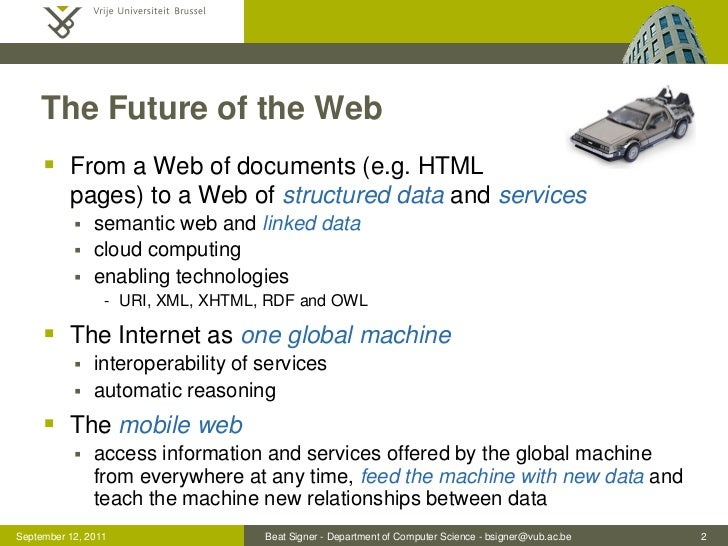 The Future of the Web      From a Web of documents (e.g. HTML          pages) to a Web of structured data and services   ...