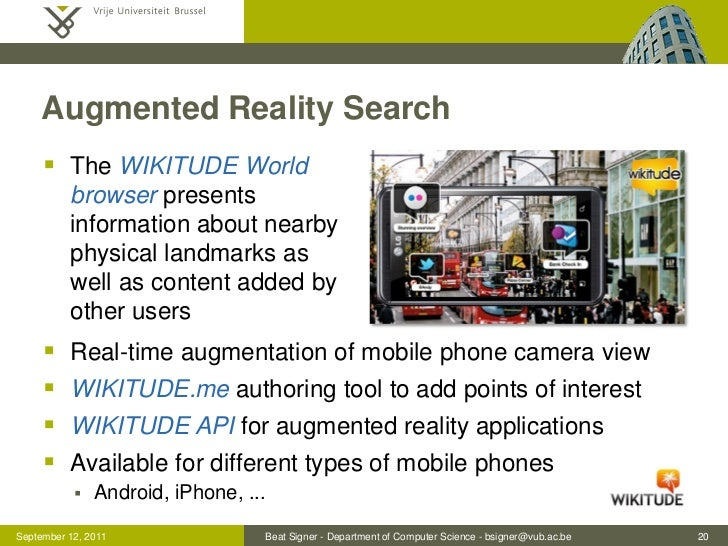 Augmented Reality Search      The WIKITUDE World          browser presents          information about nearby          phy...