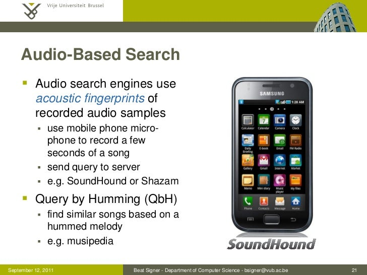 Audio-Based Search      Audio search engines use          acoustic fingerprints of          recorded audio samples       ...