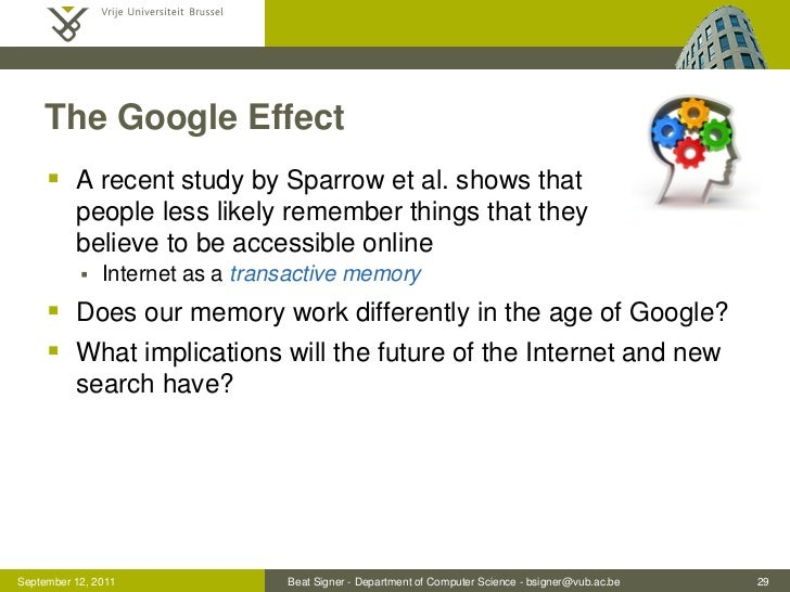 The Google Effect      A recent study by Sparrow et al. shows that          people less likely remember things that they ...