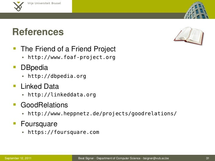 References      The Friend of a Friend Project              http://www.foaf-project.org      DBpedia              http...