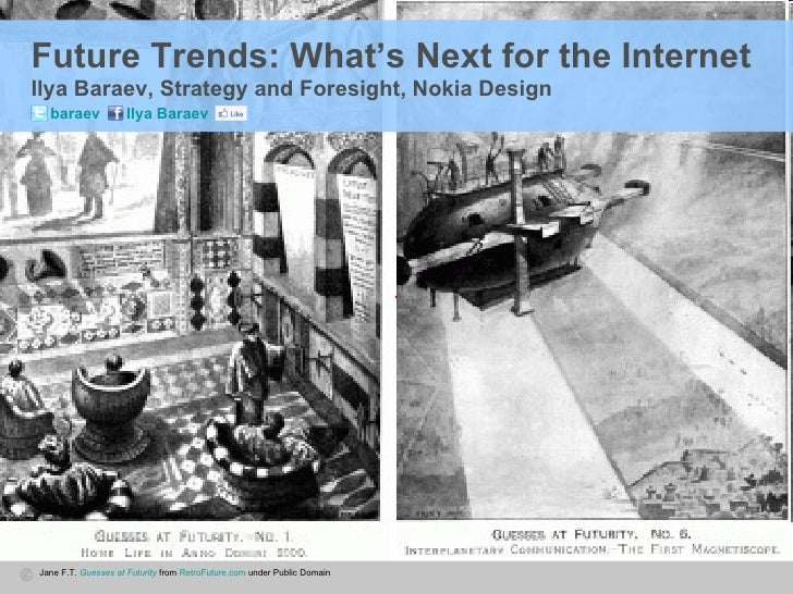 Future Trends: What's Next for the Internet   Ilya Baraev, Strategy and Foresight, Nokia Design  Jane F.T.  Guesses at Fut...
