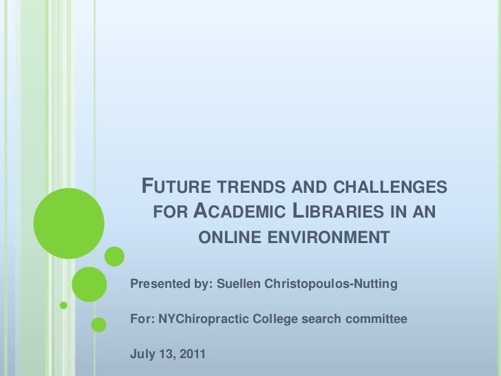 Future trends and challenges for Academic Libraries in an online environment<br />Presented by: SuellenChristopoulos-Nutti...