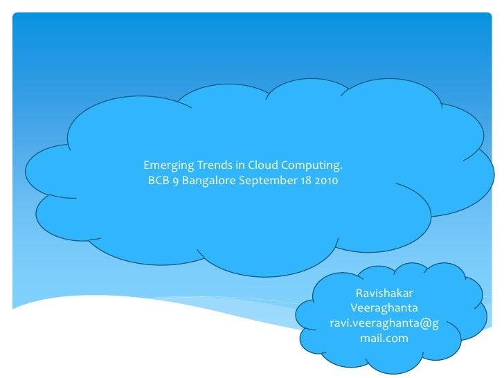Emerging Trends in Cloud Computing.  BCB 9 Bangalore September 18 2010                                           Ravishaka...