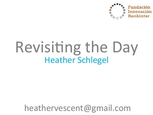 Heather  Schlegel   Revisi0ng  the  Day     heathervescent@gmail.com