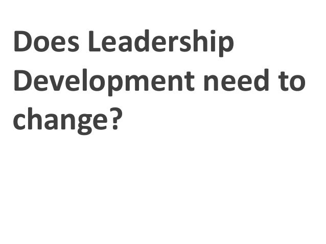 Does Leadership  Development need to  change?