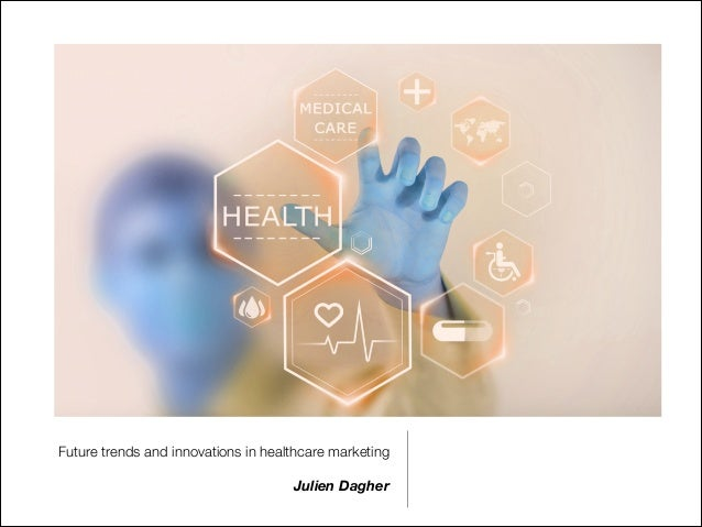 Future trends and innovations in healthcare marketing Julien Dagher