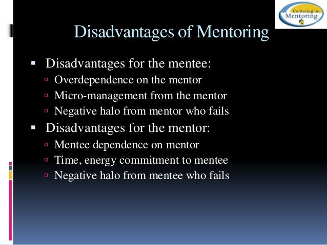 disadvantages of mentoring Changing traditions: the many benefits of e-mentoring  alternate method: rather than bypassing the many advantages that mentoring can provide,.