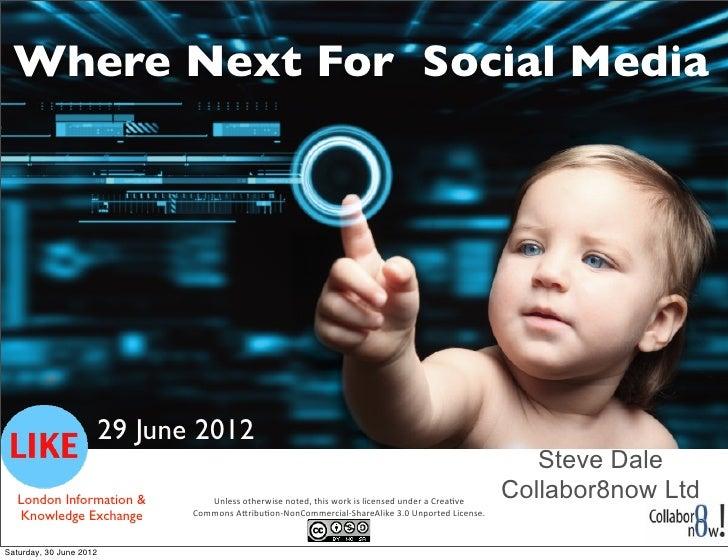 Where Next For Social Media                         29 June 2012                                                          ...