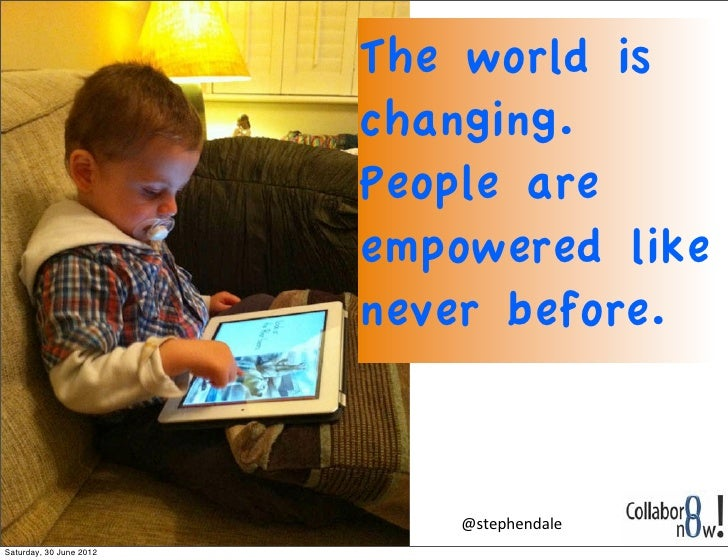 The world is                         changing.                         People are                         empowered like  ...