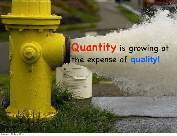 Quantity is growing at                         the expense of quality!Saturday, 30 June 2012